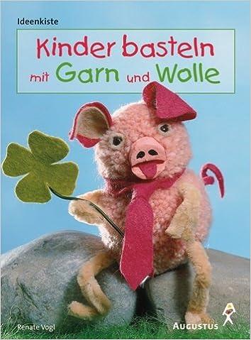 Kinder Basteln Mit Garn Und Wolle Ab 3 J Renate Vogl