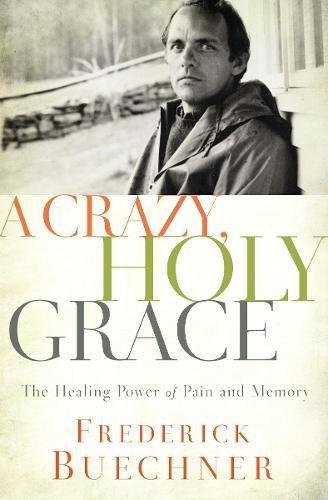 A Crazy  Holy Grace  The Healing Power Of Pain And Memory