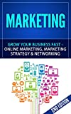 Marketing: Grow Your Business FAST - Online Marketing, Marketing Strategy & Networking (Network Marketing, Copywriting, WordPress, Blogging, Multilevel Marketing, Adwords, MLM Book 1)