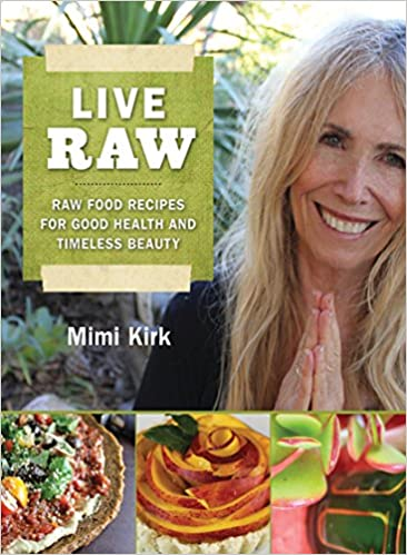 Live raw raw food recipes for good health and timeless beauty live raw raw food recipes for good health and timeless beauty amazon mimi kirk 9781616082741 books forumfinder Images