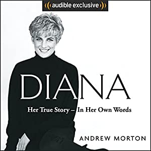 Diana: Her True Story - in Her Own Words Hörbuch von Andrew Morton Gesprochen von: Andrew Morton, Caroline Langrishe, Michael Maloney, Jennie Bond