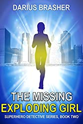 The Missing Exploding Girl: Superhero Detective Series, Book Two