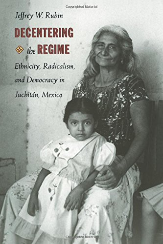Decentering the Regime: Ethnicity, Radicalism, and Democracy in Juchitán, Mexico (Transition; 4)