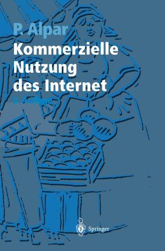 Kommerzielle Nutzung des Internet: Unterstützung von Marketing, Produktion, Logistik und Querschnittsfunktionen durch Internet, Intranet und kommerzielle Online-Dienste (German Edition)