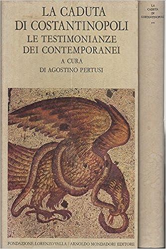 La caduta di Costantinopoli. I: Le testimonianze dei contemporanei. II: Lâ€TMeco nel mondo.: Agostino, editor Pertusi: Amazon.com: Books