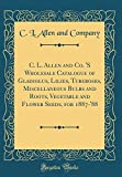 Amazon / Forgotten Books: C. l. Allen and Co. s Wholesale Catalogue of Gladiolus, Lilies, Tuberoses, Miscellaneous Bulbs and Roots, Vegetable and Flower Seeds, for 1887 - 88 Classic Reprint (C L Allen and Company)