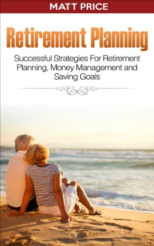 Retirement Planning: Successful Strategies for Retirement Planning, Money Management and Saving Goals (Investing Basics, Personal Finance, Aging)