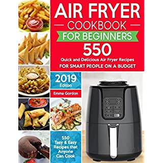 Air Fryer Cookbook for Beginners: 550 Quick and Delicious Air Fryer Recipes for Smart People On a Budget - Anyone Can Cook. (With Nutrition Facts)