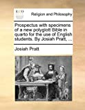 Prospectus with Specimens of a New Polyglott Bible in Quarto for the Use of English Students by Josiah Pratt, Josiah Pratt, 1140887106