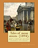 img - for Tales of mean streets (1894). By: Arthur Morrison: Short stories of the East End: at one time the slimy underbelly of London. book / textbook / text book