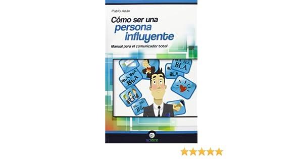Cómo ser una Persona Influyente. Manual para el Comunicador Total ECONOMIA: Amazon.es: Adán Micó, Pablo: Libros