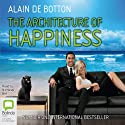The Architecture of Happiness Audiobook by Alain de Botton Narrated by Nicholas Bell