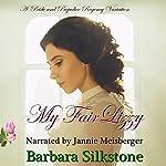 My Fair Lizzy: A Pride and Prejudice Regency Variation | Barbara Silkstone,A Lady