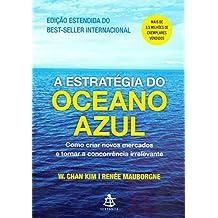 A Estratégia do Oceano Azul. Como Criar Novos Mercados e Tornar a Concorrência Irrelevante