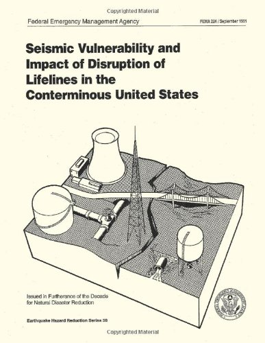 Seismic Vulnerability and Impact of Disruption of Lifelines in the Conterminous United States (FEMA 224) Federal Emergency Management Agency
