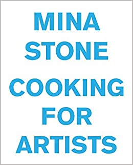 Mina Stone Cooking For Artists Mina Stone Urs Fischer Gavin