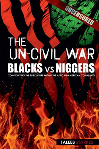 The Un-Civil War: BLACKS vs NIGGERS: Confronting the Subculture Within the African-American -