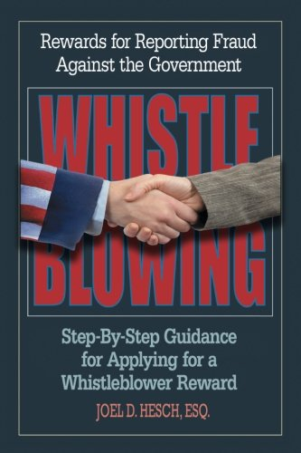 Whistleblowing Rewards for Reporting Fraud Against the Government, Step-By-Step: How to Obtain a Reward by a Former Department of Justice Attorney Who Helped Administer DOJs Reward Program