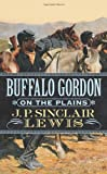 Buffalo Gordon on the Plains, John Paul Lewis and J. P. Sinclair Lewis, 031287393X