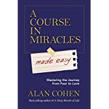 A Course in Miracles Made Easy: Mastering the Journey from Fear to Love