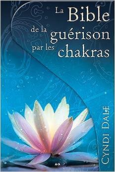 La bible de la guérison par les chakras