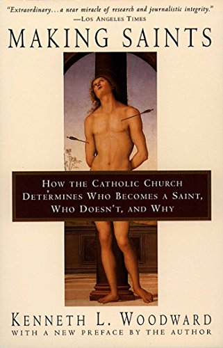 Making Saints: How The Catholic Church Determines Who Becomes A Saint, Who Doesn'T, And Why (English Edition)