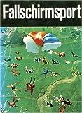 Fallschirmsport in Wort und Bild: Offizielles Ausbildungsbuch