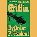 By Order of the President: A Presidential Agent Novel Audiobook by W. E. B. Griffin Narrated by Dick Hill