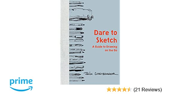 Dare to sketch a guide to drawing on the go felix scheinberger dare to sketch a guide to drawing on the go felix scheinberger 9780399579554 amazon books fandeluxe Image collections