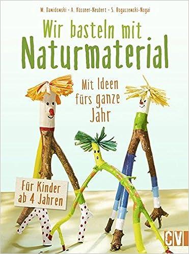 Wir Basteln Mit Naturmaterial: Mit Ideen Fürs Ganze Jahr. Für