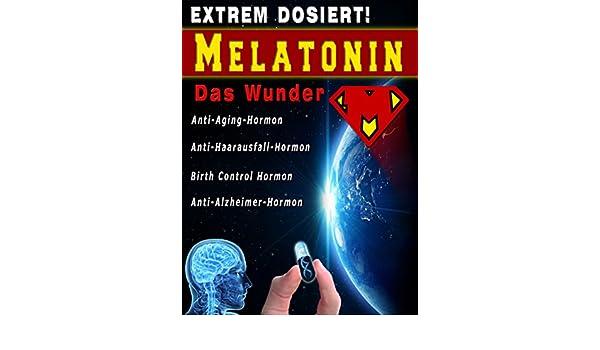 Melatonin Das Wunder Anti-Aging-Hormon, Anti-Alzheimer-Hormon, Anti-Haarausfall-Hormon, Birth Control Hormone (German Edition) eBook: Jeff T. Bowles, ...