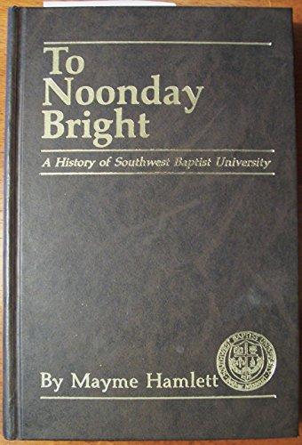 - To noonday bright: The story of Southwest Baptist University, 1878-1984