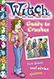 Guide to Crushes: fun ideas, cool advice, quizzes... (W.i.t.c.h.) by Disney (2006-10-02)