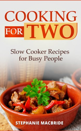 Cooking For Two: Slow Cooker Recipes for Busy People by Stephanie MacBride