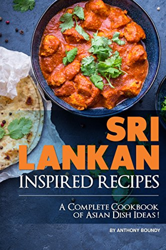 Sri Lankan Inspired Recipes: A Complete Cookbook of Asian Dish Ideas! (Best Indian Appetizers For A Party)
