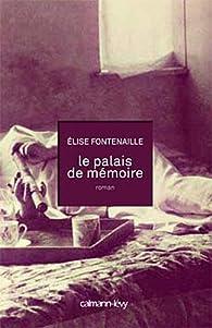 Le palais de mémoire par Elise Fontenaille