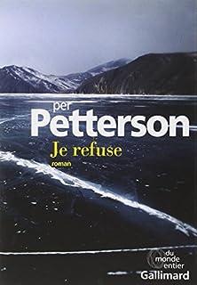 Je refuse : roman, Petterson, Per