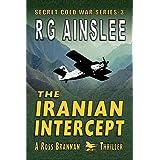 The Iranian Intercept: A Ross Brannan Thriller (The Secret Cold War Book 3)