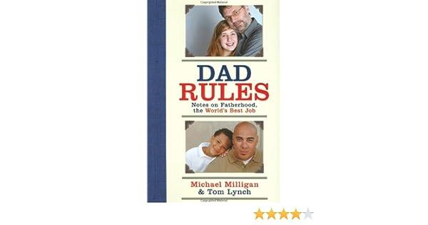 6c6c2d5e Dad Rules: Notes on Fatherhood, the World's Best Job: Michael Milligan, Tom  Lynch: Amazon.com: Books