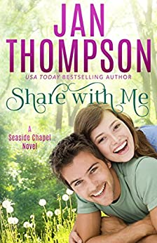 Share with Me: Love Anew... A Christian Romance Novel (Seaside Chapel Book 1) by [Thompson, Jan]