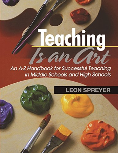 Teaching Is an Art: An A–Z Handbook for Successful Teaching in Middle Schools and High Schools