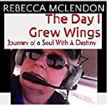 The Day I Grew Wings: Journey of a Soul with a Destiny | Rebecca McLendon