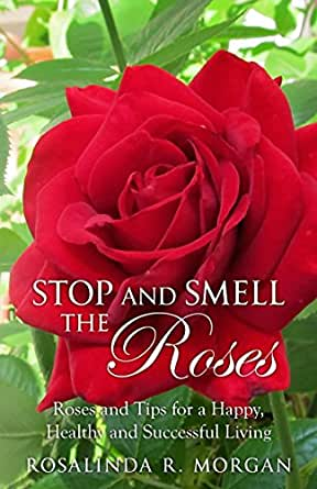 Stop And Smell The Roses Roses And Tips For A Happy Healthy And