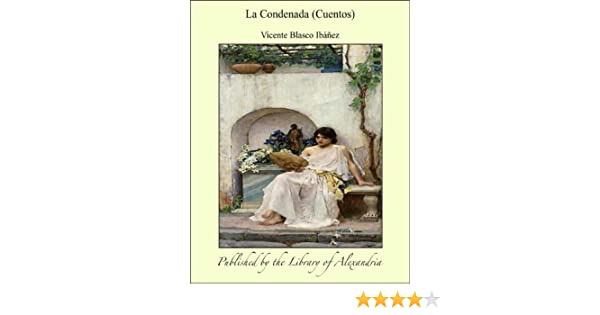 Amazon.com: La Condenada (Cuentos) (Spanish Edition) eBook: Vicente Blasco Ibáñez: Kindle Store