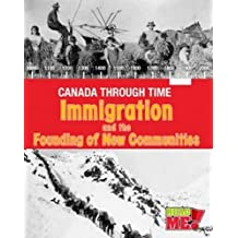 Immigration and the Founding of New Communities (Canada Through Time) by Kathleen Corrigan (2016-01-06)