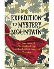 Expedition to Mystery Mountain: Adventures of a Bushwhacking, Knickerbocker-wearing Woman: (A true tale of a 1926-sytyle wilderness adventure)