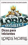 Lords Mobile: Dicas para iniciantes (Guia para Lords Mobile Livro 1) (Portuguese Edition)