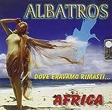Dove Eravamo Rimasti/Africa by Albatros