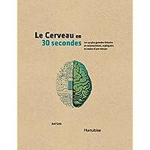 Le cerveau en 30 secondes: Les 50 plus grandes théories en neurosciences, expliquées en moins d'une minute (French Edition)