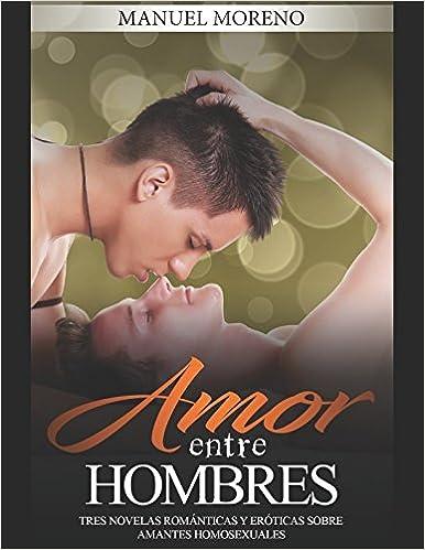 Amor entre Hombres: Tres Novelas Románticas y Eróticas sobre Amantes Homosexuales (Colección de Romance y Erótica) (Spanish Edition) (Spanish)